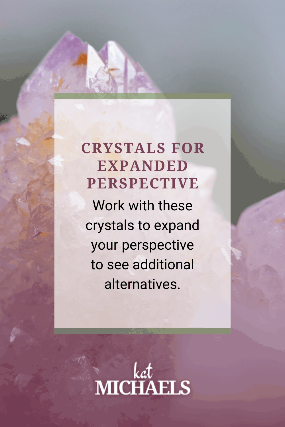 crystals for expanded perspective